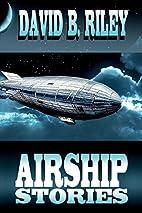 Airship Stories by David B Riley