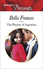The Playboy of Argentina by Bella Frances
