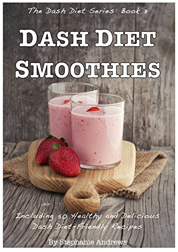 dash-diet-smoothies-50-healthy-and-delicious-dash-diet-friendly-recipes-the-dash-diet-series-book-3