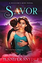 Savor (Succubus Kiss Book Two) by Jennifer…