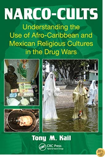Narco-Cults: Understanding the Use of Afro-Caribbean and Mexican Religious Cultures in the Drug Wars