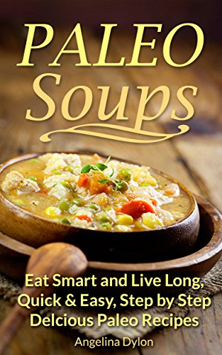 paleo-soups-eat-smart-and-live-long-quick-easy-step-by-step-delicious-paleo-recipes