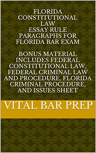 florida-constitutional-law-essay-rule-paragraphs-for-florida-bar-exam-bonus-material-includes-federal-constitutional-law-federal-criminal-law-and-procedure-florida-criminal-procedure-issues-sheet