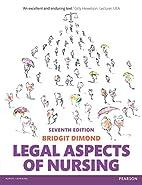 Legal aspects of nursing by Bridgit Dimond
