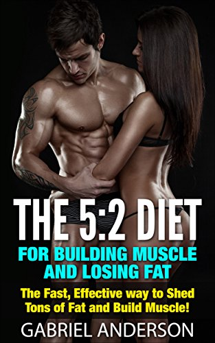 the-52-diet-for-building-muscle-and-losing-fat-the-fast-effective-way-to-shed-tons-of-fat-and-build-muscle-52-diet-fat-loss-weight-loss-dieting-body-building-fast-fat-loss-if