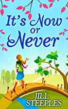 It's Now Or Never by Jill Steeples