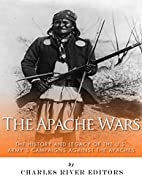 The Apache Wars: The History and Legacy of…