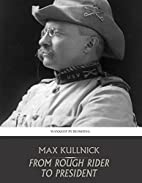 From Rough Rider to President by Max…
