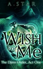 Wish For Me (The Djinn Order #1) by A. Star
