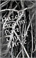 Hazel's Dream: Part One of Three: The…