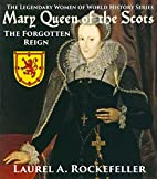 Mary Queen of the Scots (The Legendary Women…