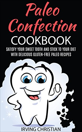 paleo-confection-cookbook-satisfy-your-sweet-tooth-and-stick-to-your-diet-with-delicious-gluten-free-paleo-recipes