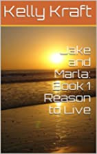 Jake and Marla: Book 1 Reason to Live by…
