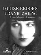 Louise Brooks, Frank Zappa, & Other Charmers…
