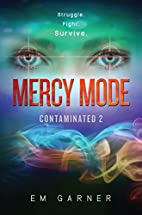 Mercy Mode (Contaminated) by Em Garner