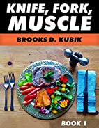 KNIFE, FORK, MUSCLE: Book I: DIET AND…