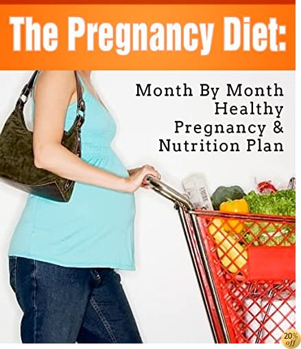 The Pregnancy Diet: A Month By Month Healthy Pregnancy Nutrition Plan (The Healthy And Happy Pregnancy Book 4)