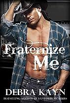 Fraternize Me by Debra Kayn