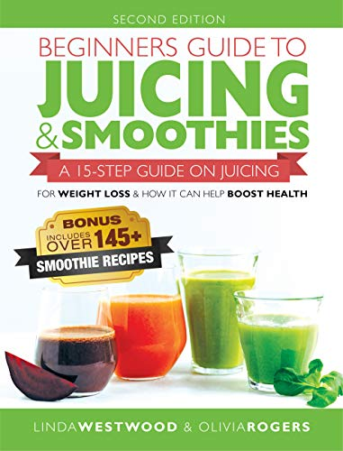ultimate-guide-to-juicing-smoothies-15-step-beginners-guide-to-juicing-for-weight-loss-good-health-bonus-over-145-smoothie-recipes