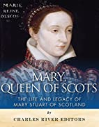Mary, Queen of Scots: The History and Legacy…