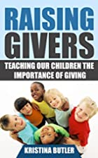 Raising Givers: Teaching Our Children the…