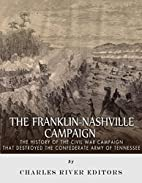 The Franklin-Nashville Campaign: The History…