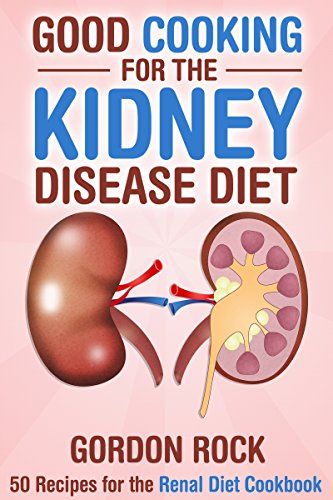 good-cooking-for-the-kidney-disease-diet-50-recipes-for-the-renal-diet-cookbook