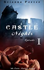 Castle Nights: Episode 1 by Brianna Porter