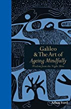 Galileo & the Art of Ageing Mindfully:…