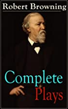 Complete Plays of Robert Browning:…