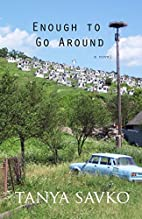 Enough to Go Around by Tanya Savko