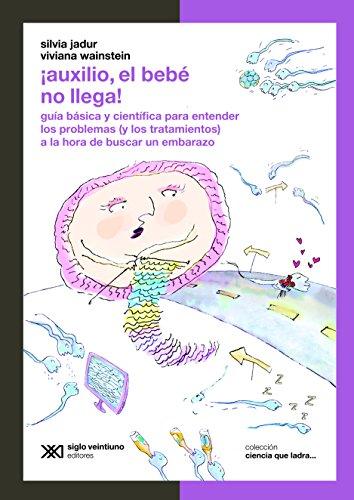auxilio-el-beb-no-llega-gua-bsica-y-cientfica-para-entender-los-problemas-y-los-tratamientos-a-la-hora-de-buscar-un-embarazo-ciencia-que-ladra-serie-clsica-spanish-edition