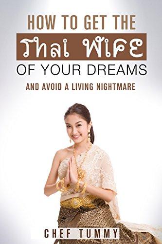 how-to-get-the-thai-wife-of-your-dreams-and-avoid-a-living-nightmare-thai-travel-thai-food-thai-recipes-thai-women-thailand-book-series-1
