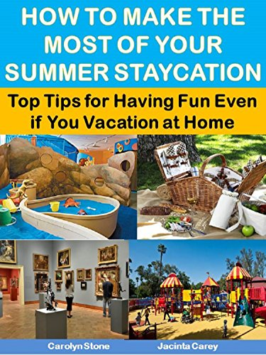 how-to-make-the-most-of-your-summer-staycation-top-tips-for-having-fun-even-if-you-vacation-at-home-more-for-less-guides-book-17