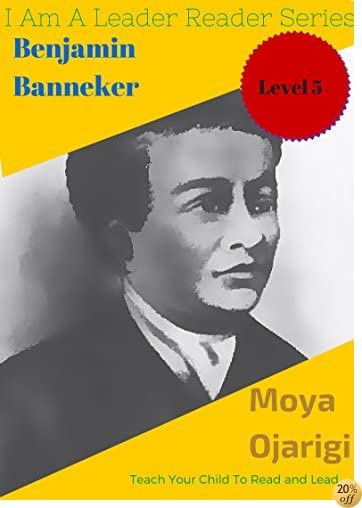 Benjamin Banneker TEN: Teach Your Child To Read And Lead (I Am A Leader Reader Series Book 5)