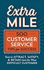 Extra Mile: 500 Customer Service Tips for…