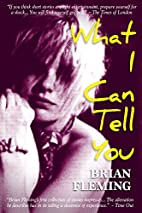 What I Can Tell You by Brian Fleming