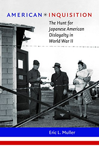 american-inquisition-the-hunt-for-japanese-american-disloyalty-in-world-war-ii-h-eugene-and-lillian-youngs-lehman-series