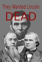 They wanted Lincoln dead by Troy Cowan