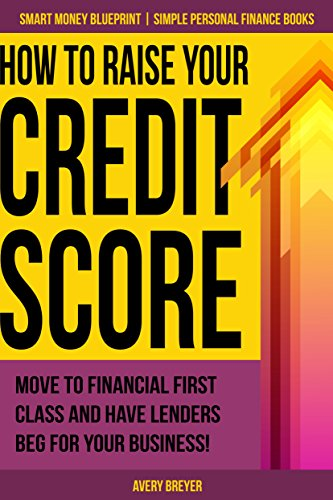 how-to-raise-your-credit-score-move-to-financial-first-class-and-have-lenders-beg-for-your-business-simple-personal-finance-books-smart-money-blueprint-book-2