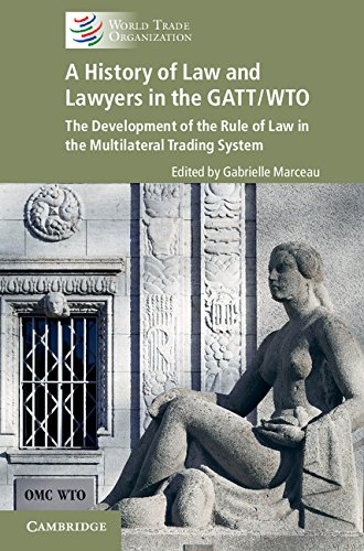 a-history-of-law-and-lawyers-in-the-gatt-wto-the-development-of-the-rule-of-law-in-the-multilateral-trading-system