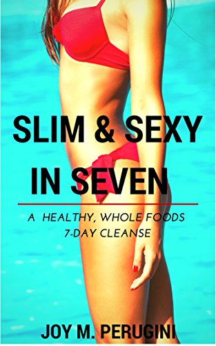 slim-sexy-in-seven-a-healthy-whole-foods-7-day-cleanse