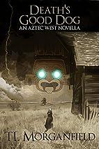 Death's Good Dog: An Aztec West Novella…