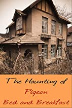The Haunting of Pigeon Bed and Breakfast by…