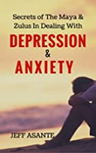 Depression And Anxiety:: Secrets Of The Maya…