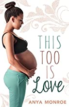 This Too Is Love by Anya Monroe