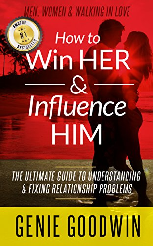 how-to-win-her-influence-him-the-ultimate-guide-to-understanding-fixing-relationship-problems