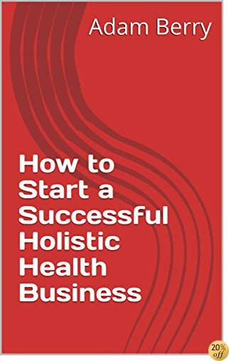How to Start a Successful Holistic Health Business