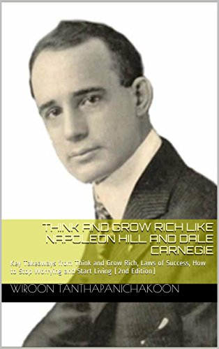 think-and-grow-rich-like-napoleon-hill-and-dale-carnegie-key-takeaways-from-think-and-grow-rich-laws-of-success-how-to-stop-worrying-and-start-living-2nd-edition