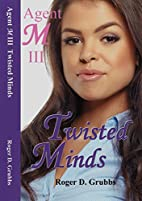 Agent M III Twisted Minds by Roger Grubbs